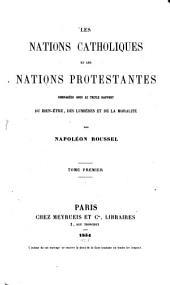 Les nations catholiques et les nations protestantes: comparées sous le triple rapport du bien-être, des lumières et de la moralité, Volume1