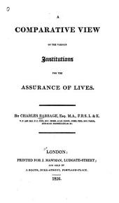 A Comparative View of the Various Institutions for the Assurance of Lives