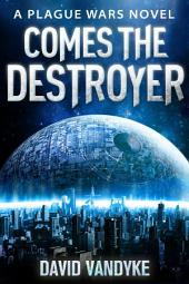 Comes The Destroyer: Plague Wars Book 10