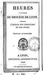 Heures a l'usage du Diocèse de Lyon: contenant l'office des dimanches et des fêtes