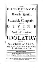 The Works of that Eminent and Most Learned Prelate, Dr. Edw. Stillingfleet, Late Lord Bishop of Worcester: Idolatry of the Church of Rome. Letter to Mr. Godden. A discourse concerning the nature and grounds of the certainty of faith, &c. The Council of Trent examin'd and disprov'd by Catholick tradition. An appendix ... . The doctrines and practices of the Church of Rome. The doctrine of the trinity and transubstantiation ... . An answer to some papers ... . A vindication of the answer to some late papers ... . An alphabetical table of the principal matters