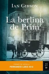 La berlina de Prim: Premio de Novela Fernando Lara 2012
