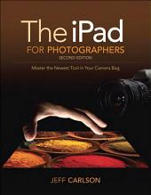 The iPad for Photographers: Master the Newest Tool in your Camera Bag, Edition 2