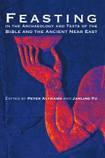 Feasting in the Archaeology and Texts of the Bible and the Ancient Near East