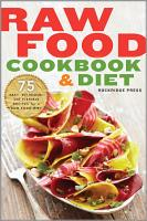 Raw Food Cookbook and Diet  75 Easy  Delicious  and Flexible Recipes for a Raw Food Diet PDF