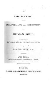 An Original Essay on the Immateriality and Immortality of the Human Soul; Founded Solely on Physical and Rational Principles