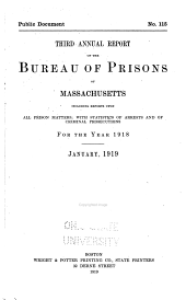 First[-Fourth] Annual Report of the Bureau of Prisons of Massachusetts Including Report Upon All Prison Matters: With Statistics of Arrests and of Criminal Prosecutions for the Year 1916[-1919] ..