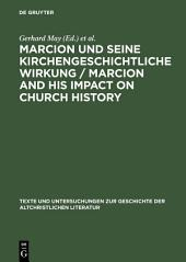 Marcion und seine kirchengeschichtliche Wirkung / Marcion and His Impact on Church History: Vorträge der Internationalen Fachkonferenz zu Marcion, gehalten vom 15. - 18. August 2001 in Mainz