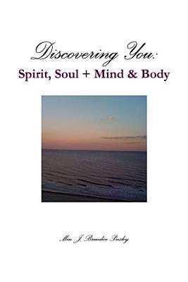 Discovering You  Spirit  Soul   Mind   Body