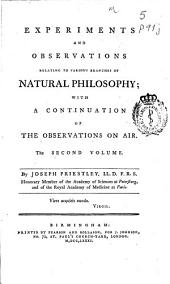 Experiments and observations relating to various branches of natural philosophy; with a continuation of the observations on air: The second volume