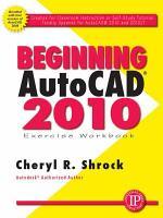 Beginning AutoCAD 2010 Exercise Workbook PDF