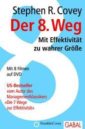 Der 8. Weg: mit Effektivität zur wahrer Grösse ; mit 8 Filmen auf DVD