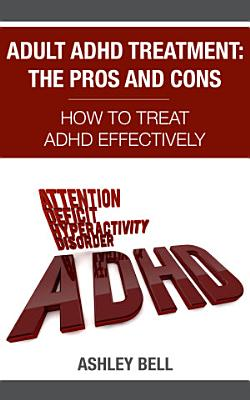 Adult ADHD Treatment  The Pros And Cons