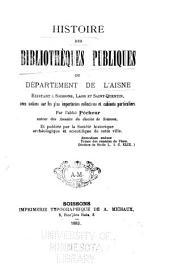 Histoire des bibliothèques publiques du département de l'Aisne, existant à Soissans, Laon et Saint-Quentin, avec notices sur les plus importantes collections et cabinets particuliers