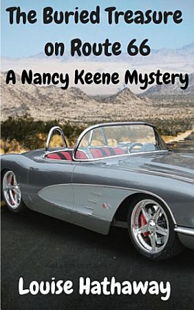 The Buried Treasure on Route 66  A Nancy Keene Mystery PDF