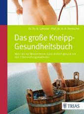 Das große Kneipp-Gesundheitsbuch: Mehr als nur Wassertreten - mit den 5 Behandlungsmethoden, Ausgabe 4