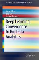 Deep Learning  Convergence to Big Data Analytics PDF