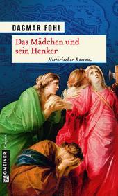 Das Mädchen und sein Henker: Historischer Roman