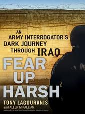 Fear Up Harsh: An Army Interrogator's Dark Journey Through Iraq