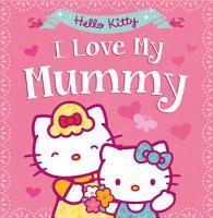 Hello Kitty  I Love My Mummy  Hello Kitty  PDF