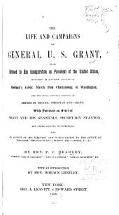 The Life and Campaigns of General U. S. Grant: From Boyhood to His Inauguration as President of the United States : Including an Accurate Account of Sherman's Great March from Chattanooga to Washington and the Final Official Reports of Sheridan, Meade, Sherman and Grant