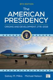 The American Presidency: Origins and Development, 1776–2018, Edition 8