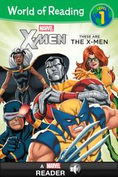 World of Reading X-Men: These Are the X-Men: A Marvel Read-Along (Level 1)