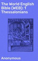 The World English Bible  WEB   1 Thessalonians PDF