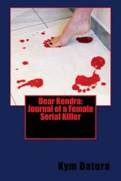 Dear Kendra: Journal of a Female Serial Killer