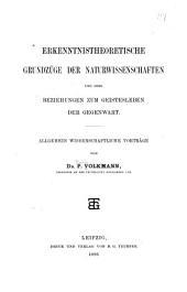 Erkenntnistheoretische Grundzüge der Naturwissenschaften und ihre Beziehungen zum Geistesleben der Gegenwart: allgemein wissenschaftliche Vortrage