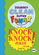 Squeaky Clean Super Funny Knock Knock Jokes for Kidz