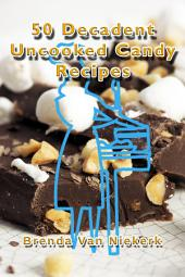 50 Decadent Uncooked Candy Recipes