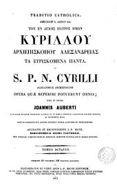 S.P.N. Cyrilli Alexandriae Archiepiscopi opera quae reperiri potuerunt omnia