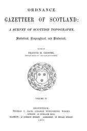 Ordnance Gazetteer of Scotland: A Survey of Scottish Topography, Statistical, Biographical, and Historical, Volume 4