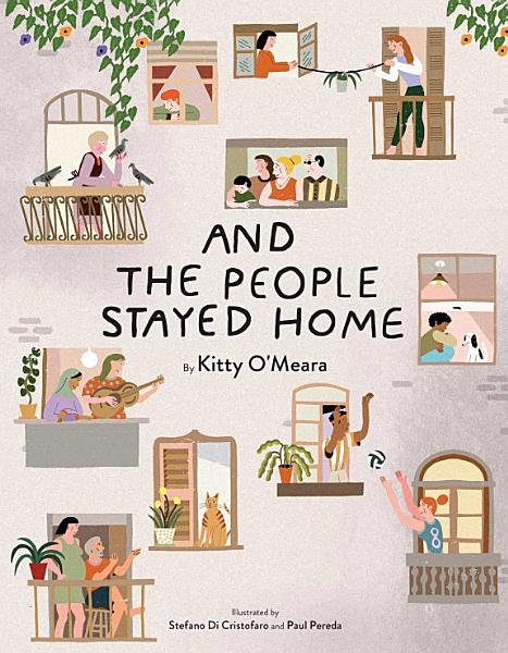 And the People Stayed Home (Family Book, Coronavirus Kids Book, Nature Book)