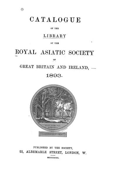 Download Catalogue of the Library of the Royal Asiatic Society of Great Britain and Ireland  1893 Book