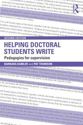 Helping Doctoral Students Write: Pedagogies for supervision, Edition 2