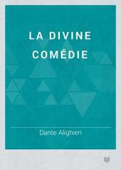 La Divine comédie de Dante Alighieri: Enfer, Purgatoire, Paradis