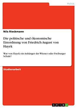 Die politische und   konomische Einordnung von Friedrich August von Hayek PDF