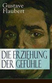 Die Erziehung der Gefühle (Vollständige deutsche Ausgabe): Geschichte eines jungen Mannes - Lehrjahre des Herzens