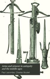 Arms and Armour in Antiquity and the Middle Ages: Also a Descriptive Notice of Modern Weapons