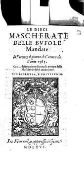 Le Dieci Mascherate Delle Bvfole Mandate In Firenze il giorno di Carnouale L'anno 1565: Con la descrizzione di tutta la pompa delle Maschere, e loro inuenzioni