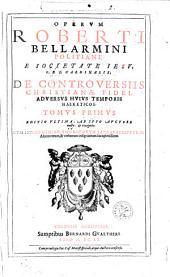 Opera: De Controversiis Christianae Fidei, Adversvs Hvivs Temporis Haereticos ; 1, Volume 1