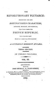 The revolutionary Plutarch: exhibiting the most distinguished characters, literary, military and political, in the recent annals of the French Republic, Volume 3