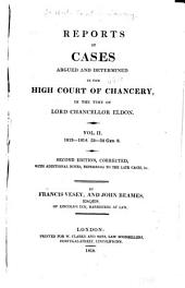 Reports of Cases Argued and Determined in the High Court of Chancery, in the Time of Lord Chancellor Eldon ... 1812-[1814], 52-[55] Geo. 3: Volumes 2-3