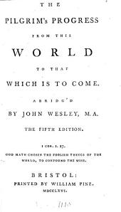 The pilgrim's progress from this world to that which is to come, abridg'd by J. Wesley