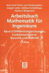Arbeitsbuch Mathematik für Ingenieure: Band II: Differentialgleichungen, Funktionentheorie, Numerik und Statistik, Ausgabe 2