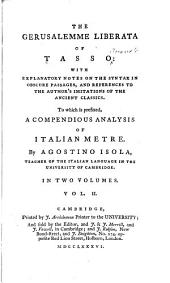 The Gerusalemme Liberata of Tasso: With Explanatory Notes on the Syntax in Obscure Passages, and References to the Author's Imitations of the Ancient Classics. To which is Prefixed, A Compendious Analysis of Italian Metre, Volume 2