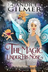 The Magic Under His Nose: A Guys and Godmothers Paranormal Romance