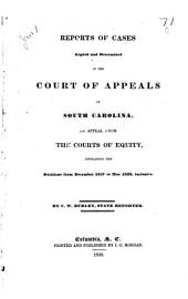 Reports of Cases Argued and Determined in the Court of Appeals of South Carolina: On Appeal from the Courts of Equity, Containing the Decisions from December 1837 to May 1838, Inclusive